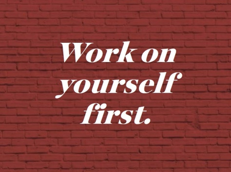 work on yourself first